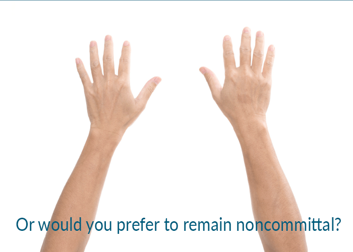 Or would you prefer to remain noncommittal